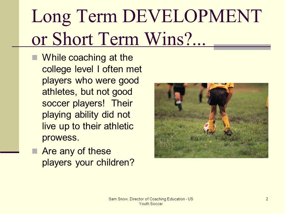 Long Term DEVELOPMENT or Short Term Wins ...