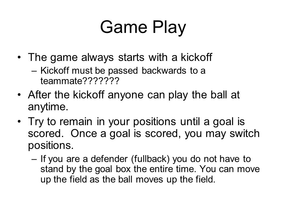 Game Play The game always starts with a kickoff