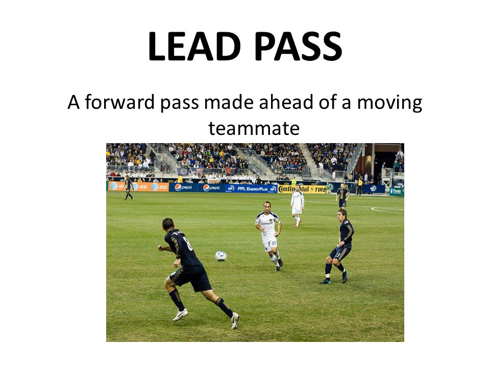 A forward pass made ahead of a moving teammate
