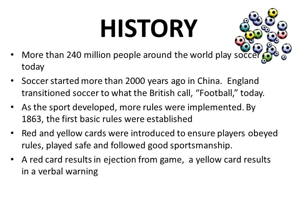 HISTORY More than 240 million people around the world play soccer today.