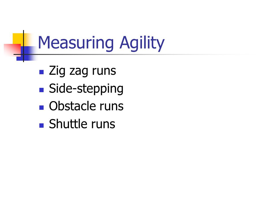 Measuring Agility Zig zag runs Side-stepping Obstacle runs