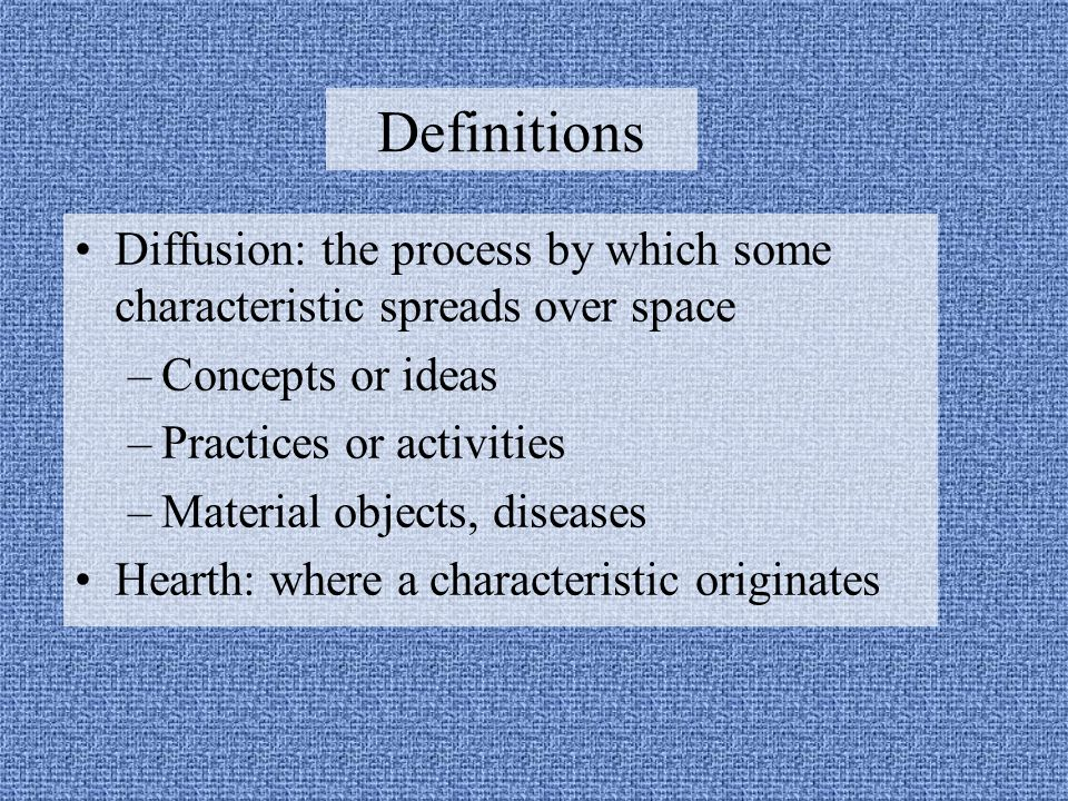 Definitions Diffusion: the process by which some characteristic spreads over space. Concepts or ideas.