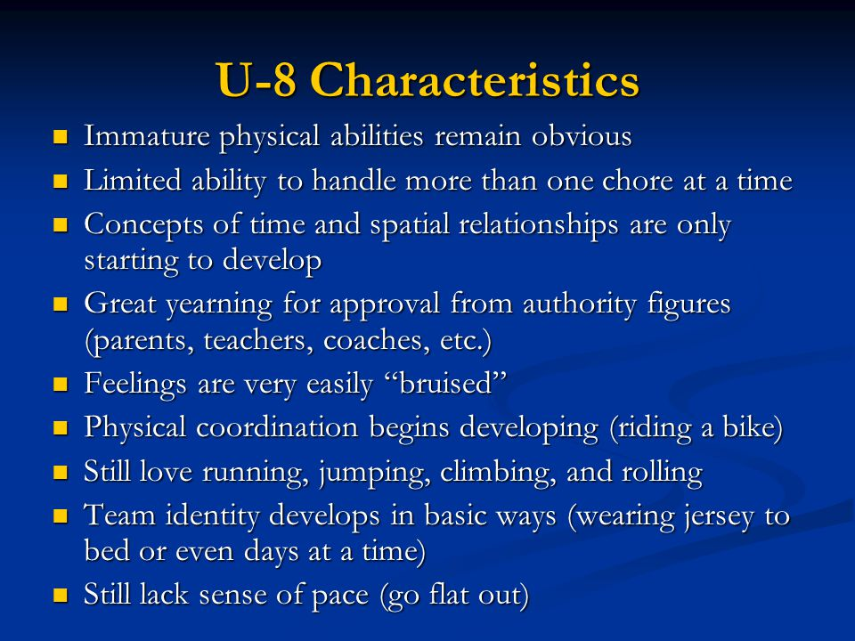 U-8 Characteristics Immature physical abilities remain obvious