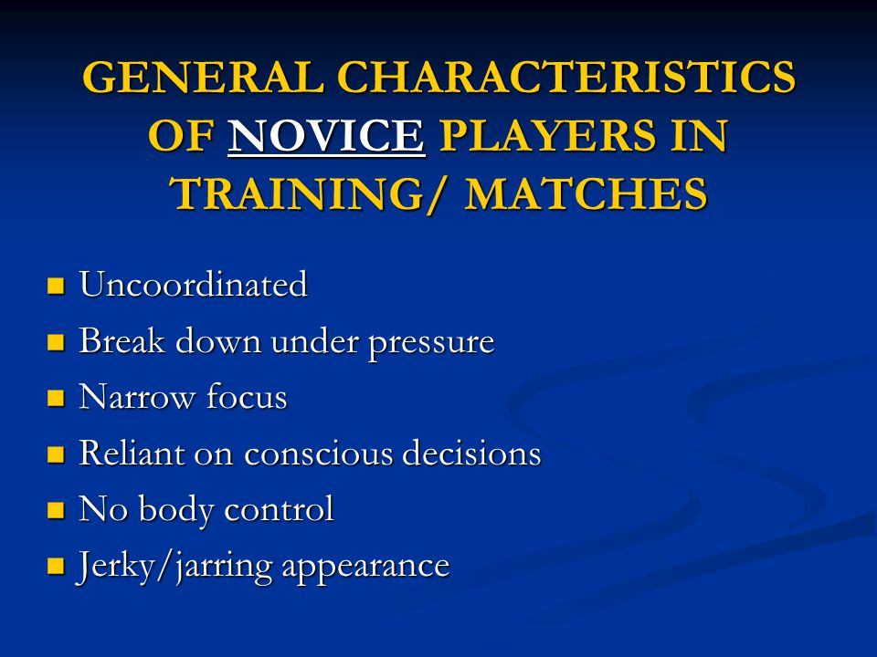 GENERAL CHARACTERISTICS OF NOVICE PLAYERS IN TRAINING/ MATCHES