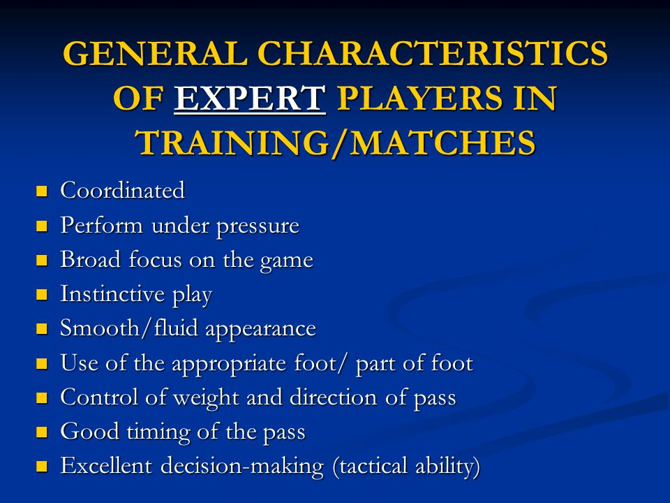 GENERAL CHARACTERISTICS OF EXPERT PLAYERS IN TRAINING/MATCHES