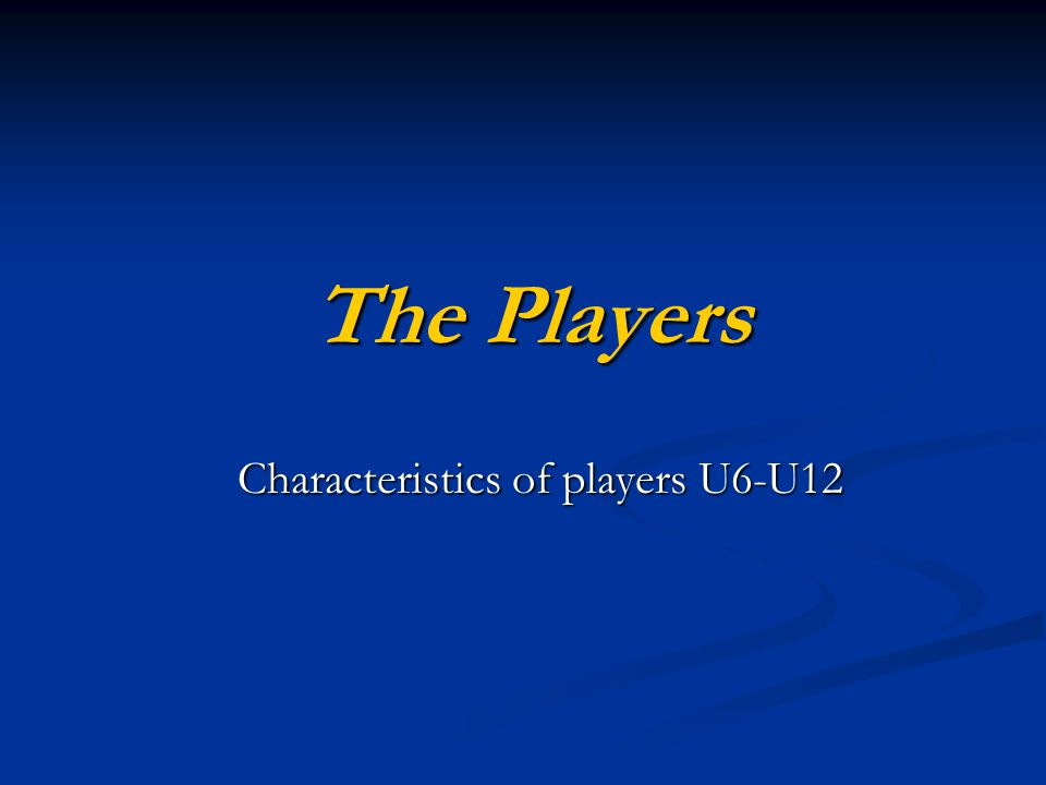 Characteristics of players U6-U12