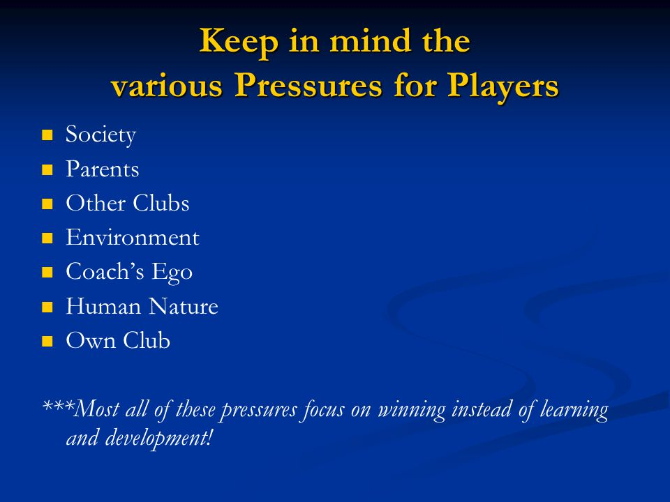 Keep in mind the various Pressures for Players