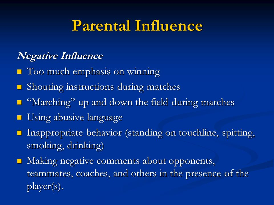 Parental Influence Negative Influence Too much emphasis on winning