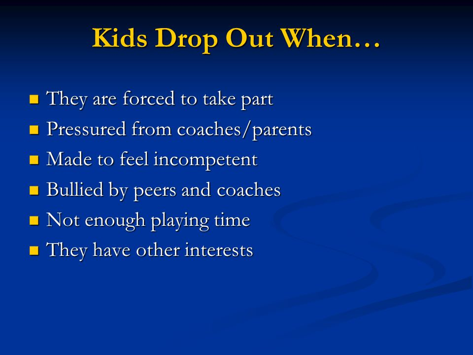 Kids Drop Out When… They are forced to take part