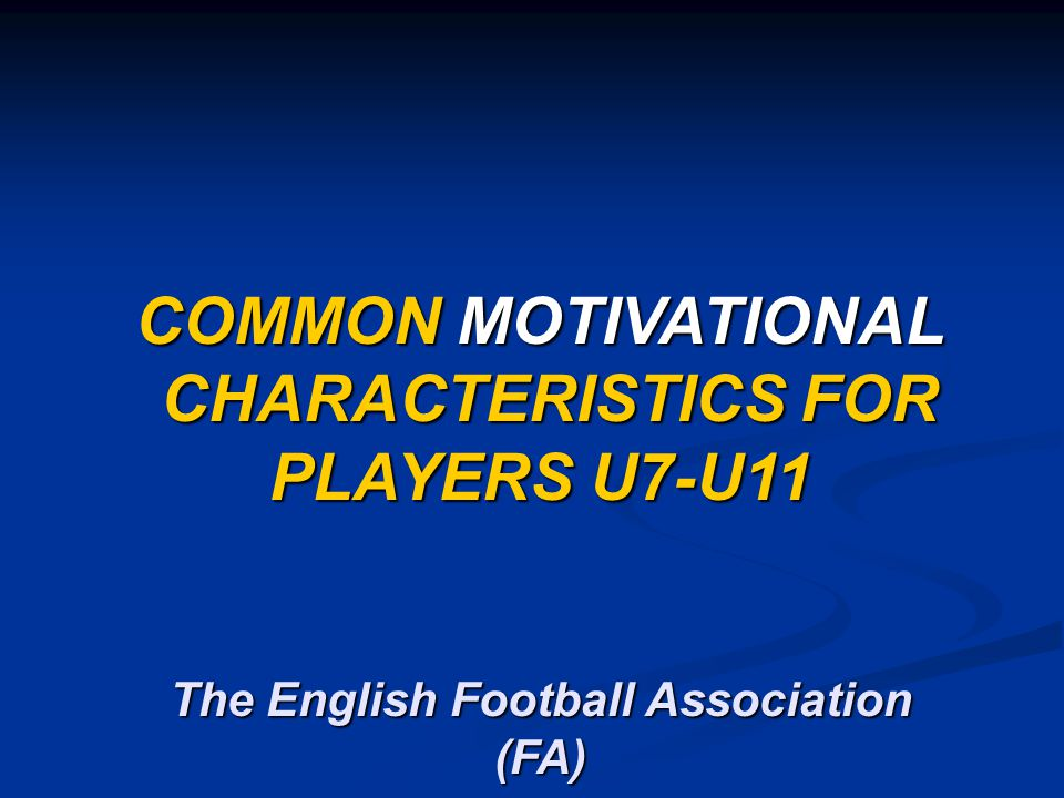 COMMON MOTIVATIONAL CHARACTERISTICS FOR PLAYERS U7-U11