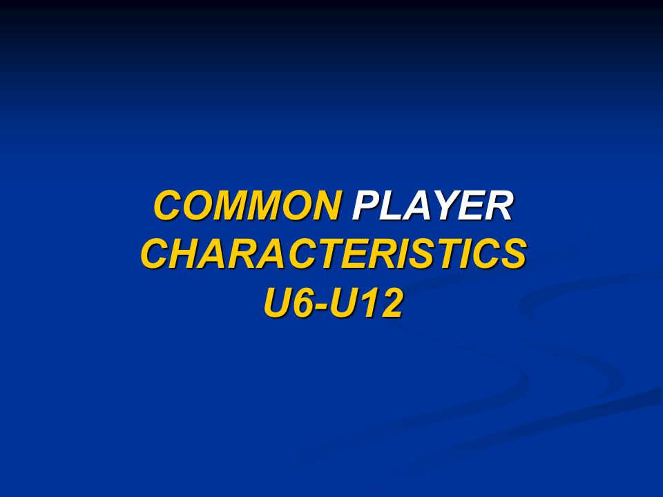 COMMON PLAYER CHARACTERISTICS