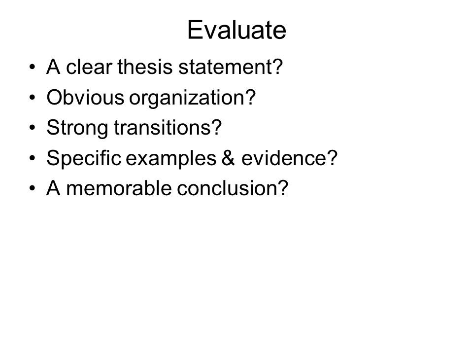 Evaluate A clear thesis statement Obvious organization