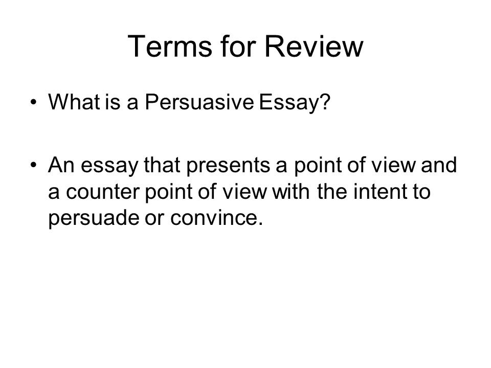 Terms for Review What is a Persuasive Essay