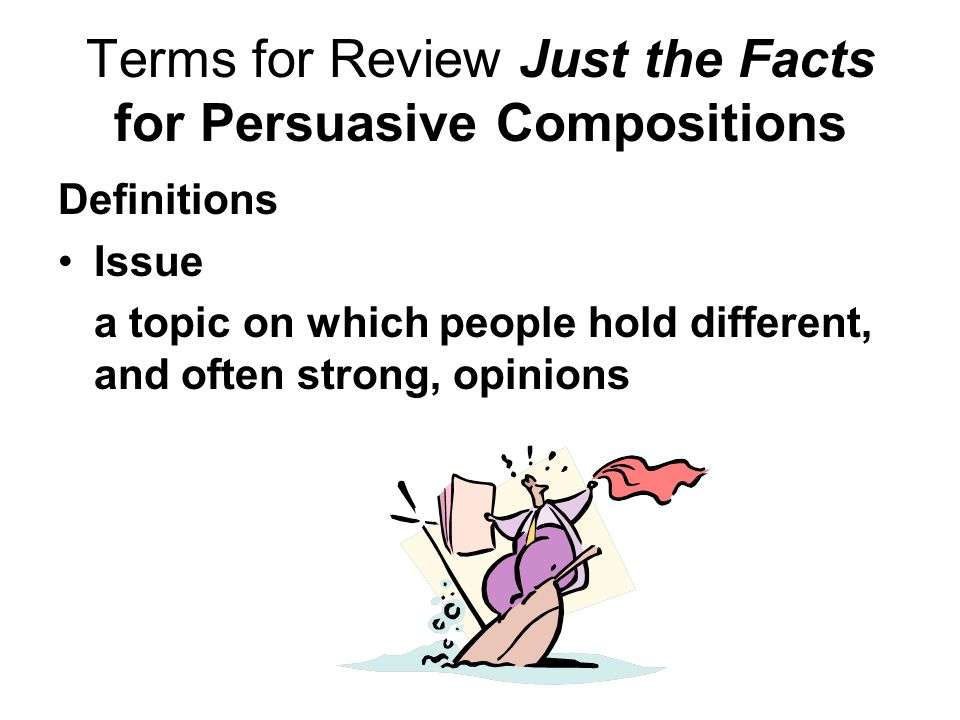 Terms for Review Just the Facts for Persuasive Compositions
