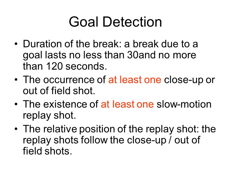 Goal Detection Duration of the break: a break due to a goal lasts no less than 30and no more than 120 seconds.