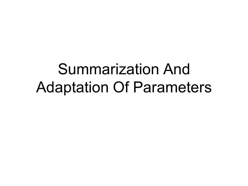 Summarization And Adaptation Of Parameters