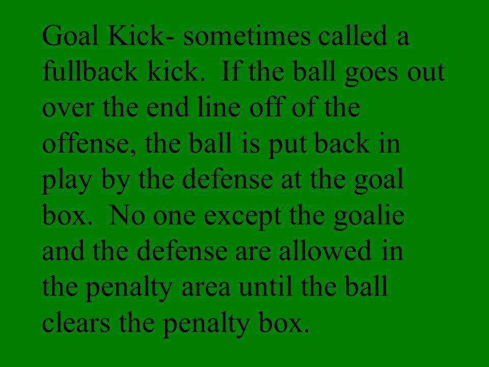 Goal Kick- sometimes called a fullback kick