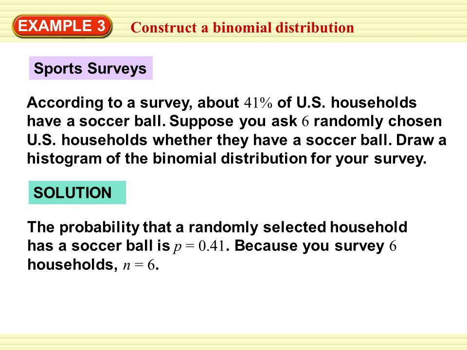 EXAMPLE 3 Construct a binomial distribution. Sports Surveys.