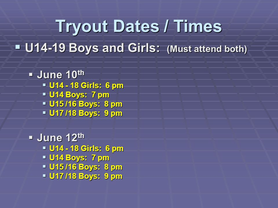 Tryout Dates / Times U14-19 Boys and Girls: (Must attend both)
