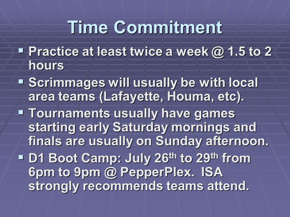Time Commitment Practice at least twice a week @ 1.5 to 2 hours