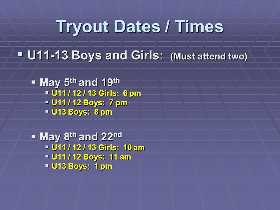 Tryout Dates / Times U11-13 Boys and Girls: (Must attend two)