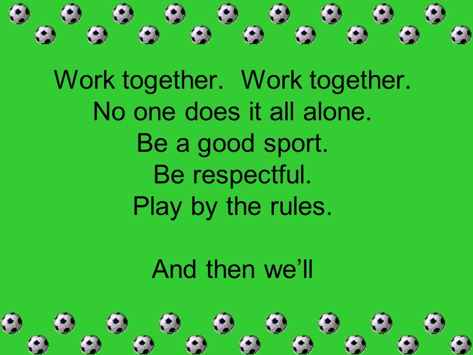 Work together. Work together.