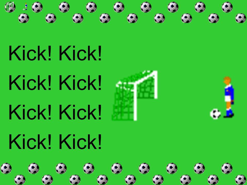 Kick! Kick!