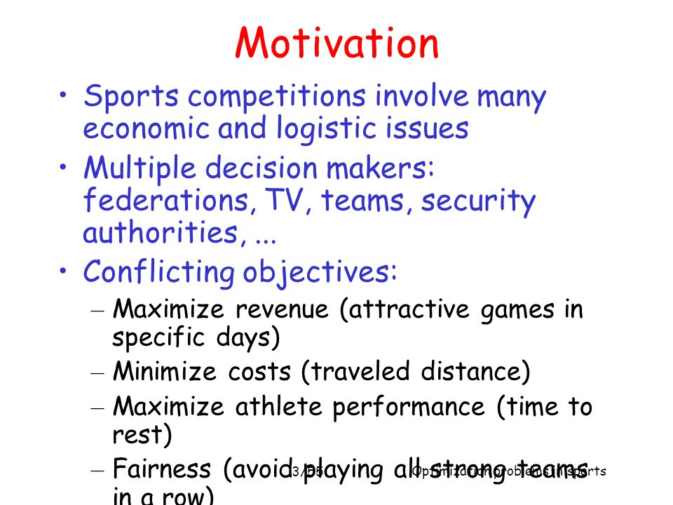 Motivation Sports competitions involve many economic and logistic issues.
