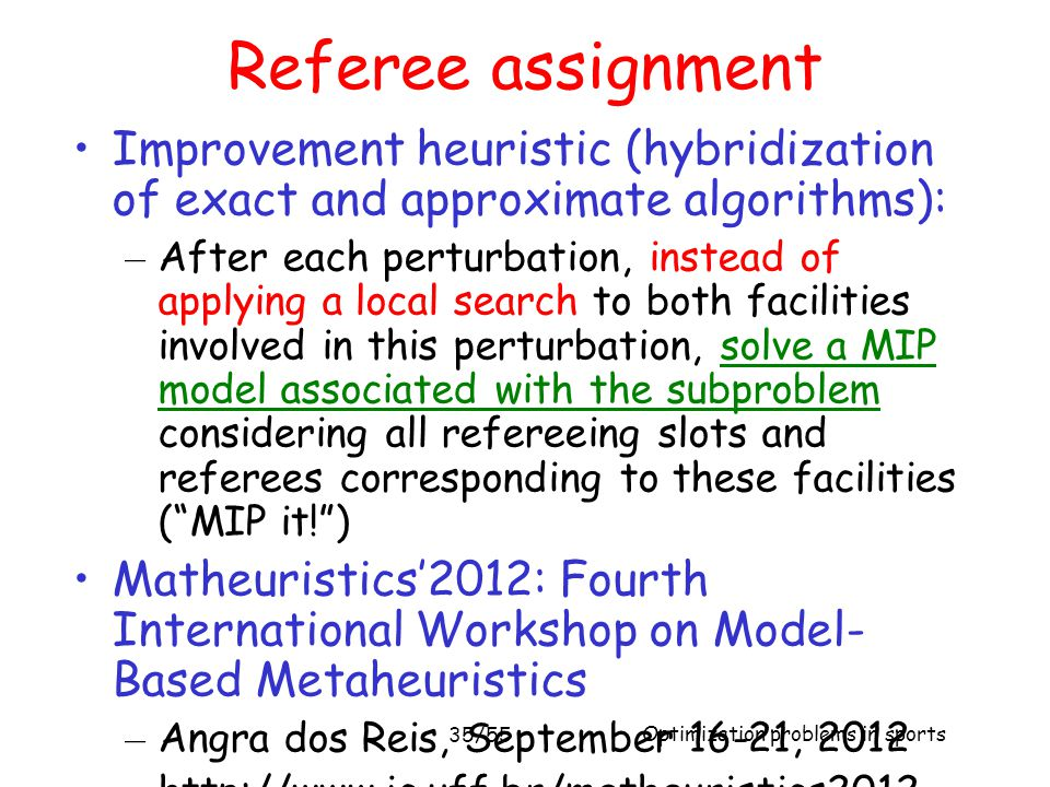 Referee assignment Improvement heuristic (hybridization of exact and approximate algorithms):