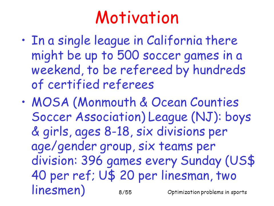 Motivation In a single league in California there might be up to 500 soccer games in a weekend, to be refereed by hundreds of certified referees.