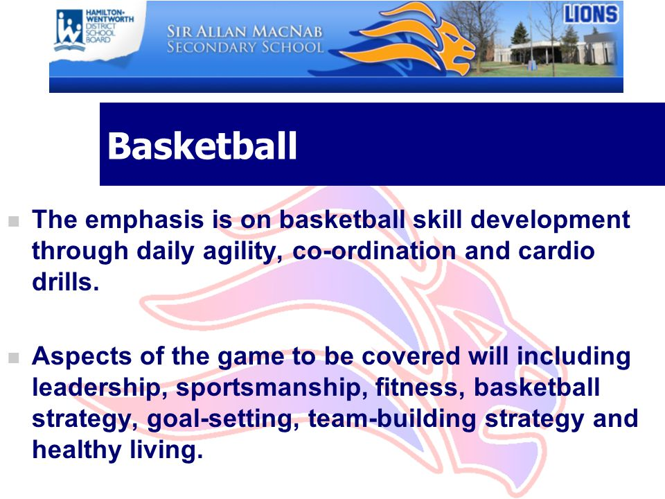 Basketball The emphasis is on basketball skill development through daily agility, co-ordination and cardio drills.