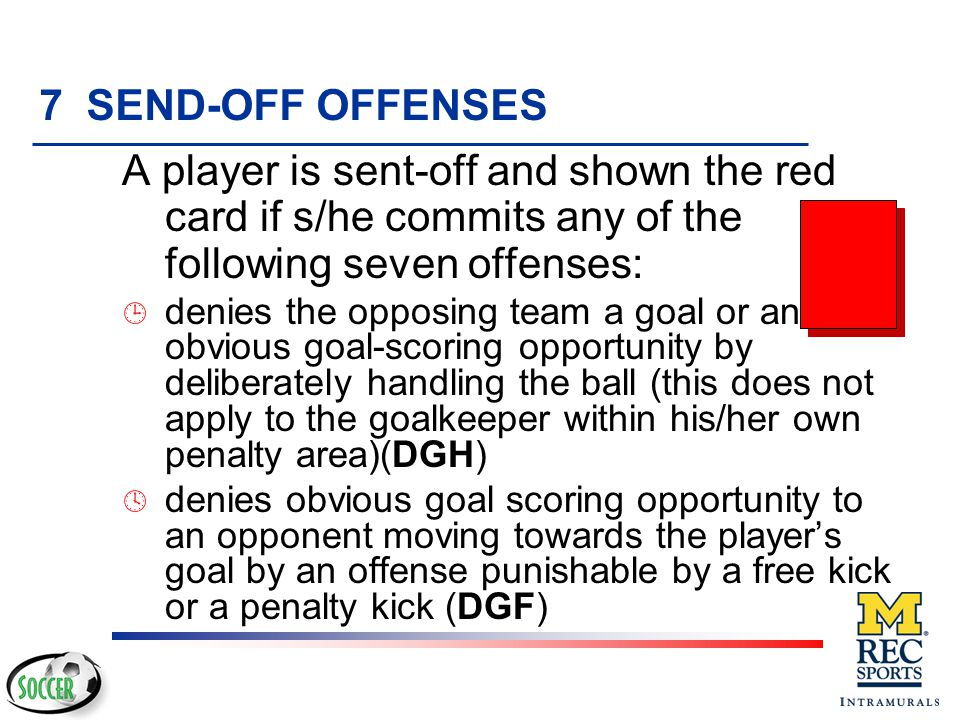 7 SEND-OFF OFFENSES A player is sent-off and shown the red card if s/he commits any of the following seven offenses: