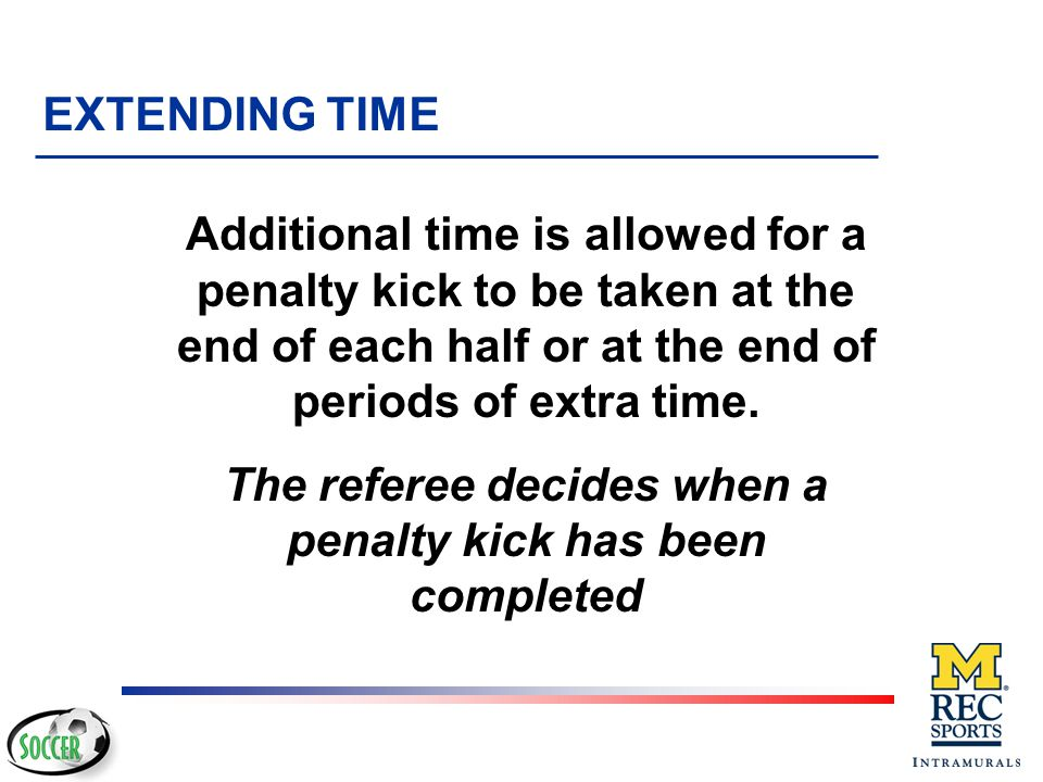 The referee decides when a penalty kick has been completed