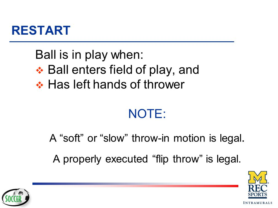Ball enters field of play, and Has left hands of thrower NOTE: