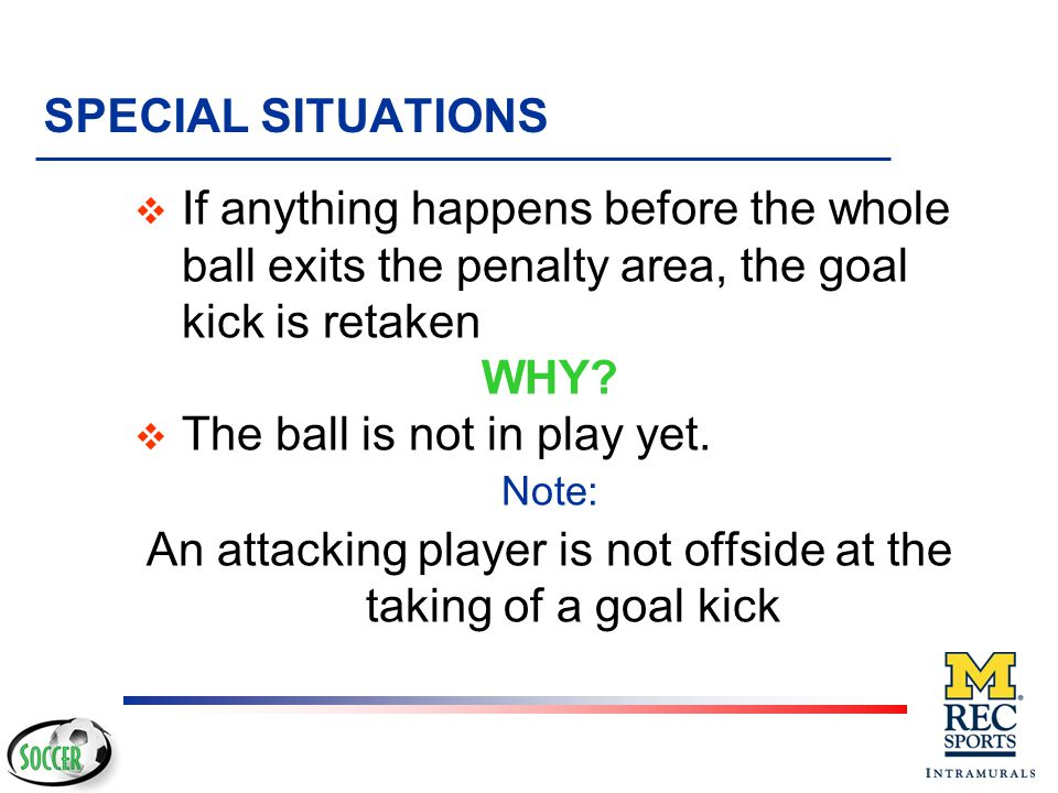 An attacking player is not offside at the taking of a goal kick