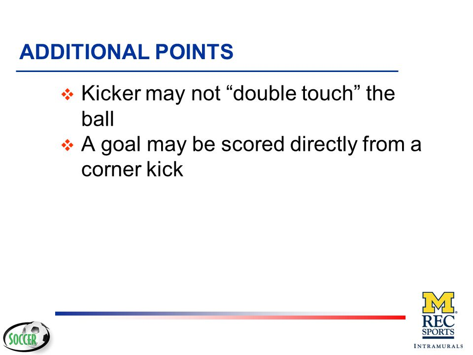 ADDITIONAL POINTS Kicker may not double touch the ball.