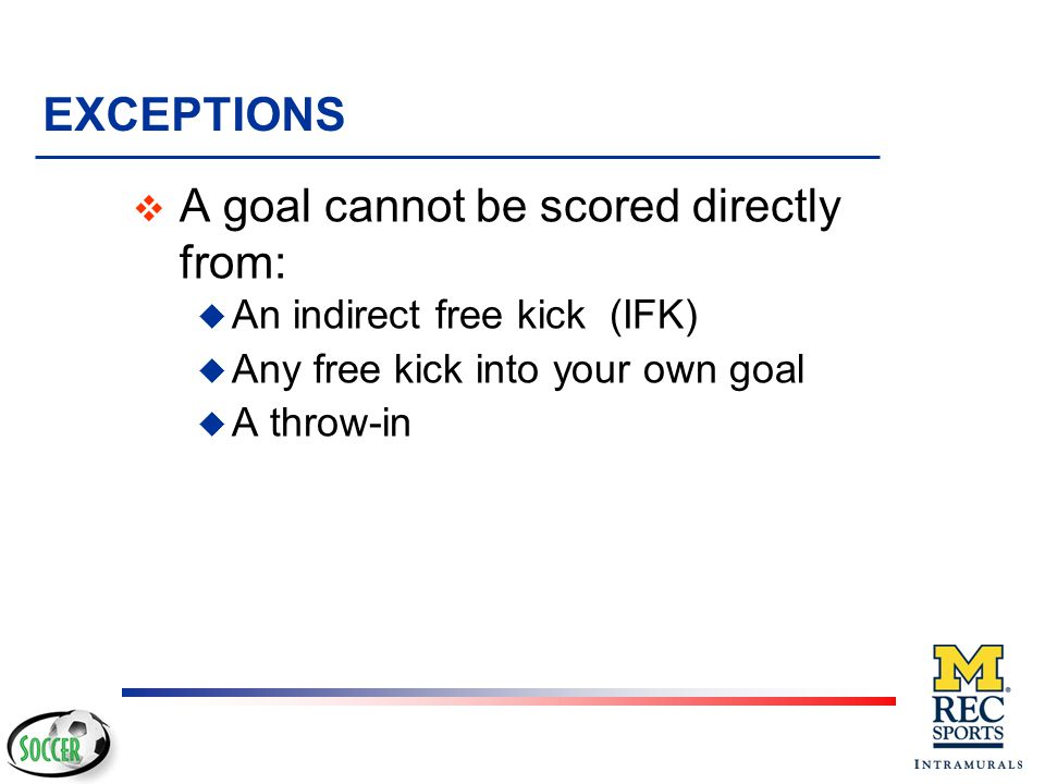 A goal cannot be scored directly from:
