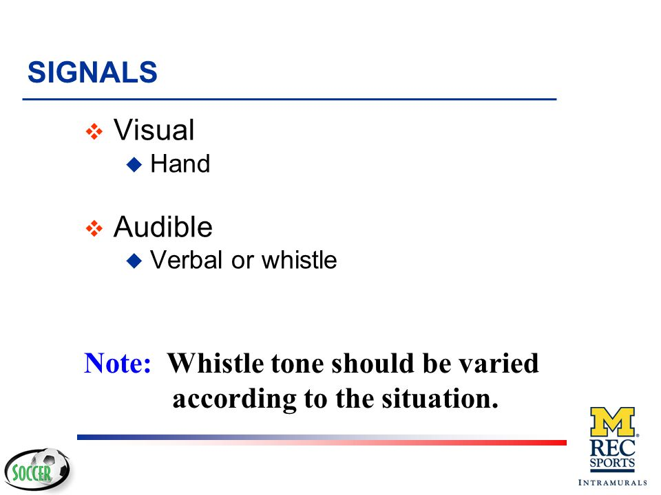 Note: Whistle tone should be varied according to the situation.