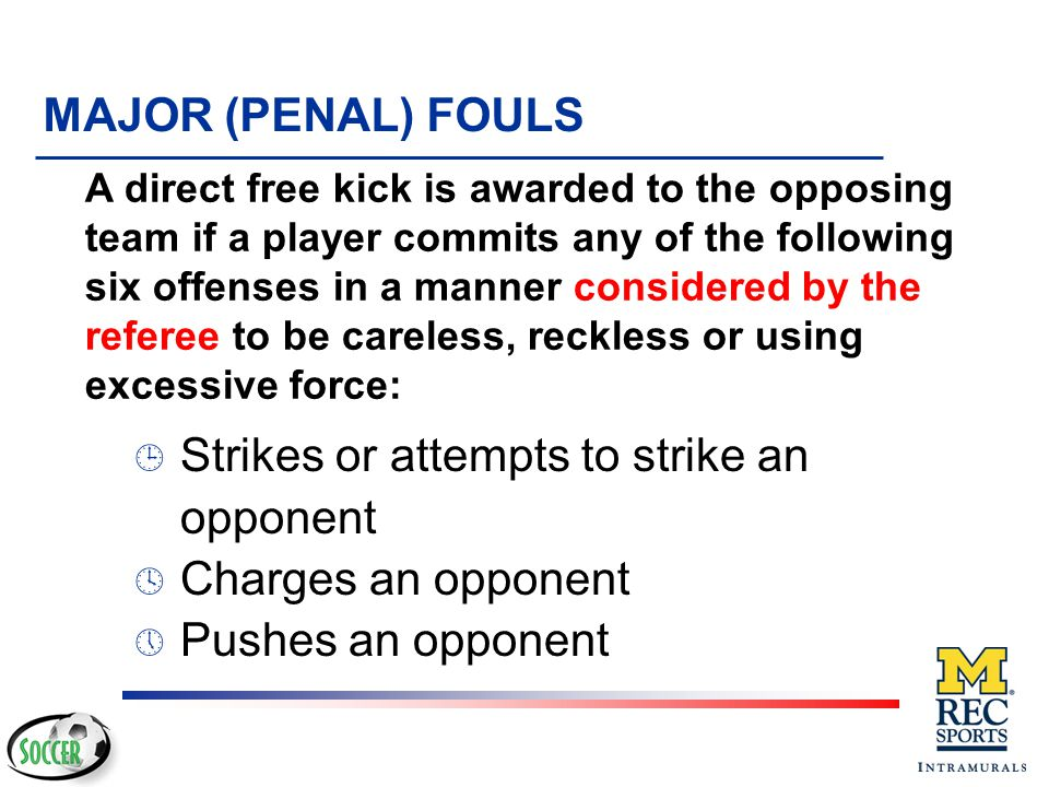 Strikes or attempts to strike an opponent Charges an opponent