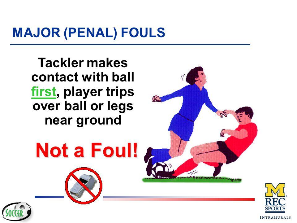 Not a Foul! MAJOR (PENAL) FOULS