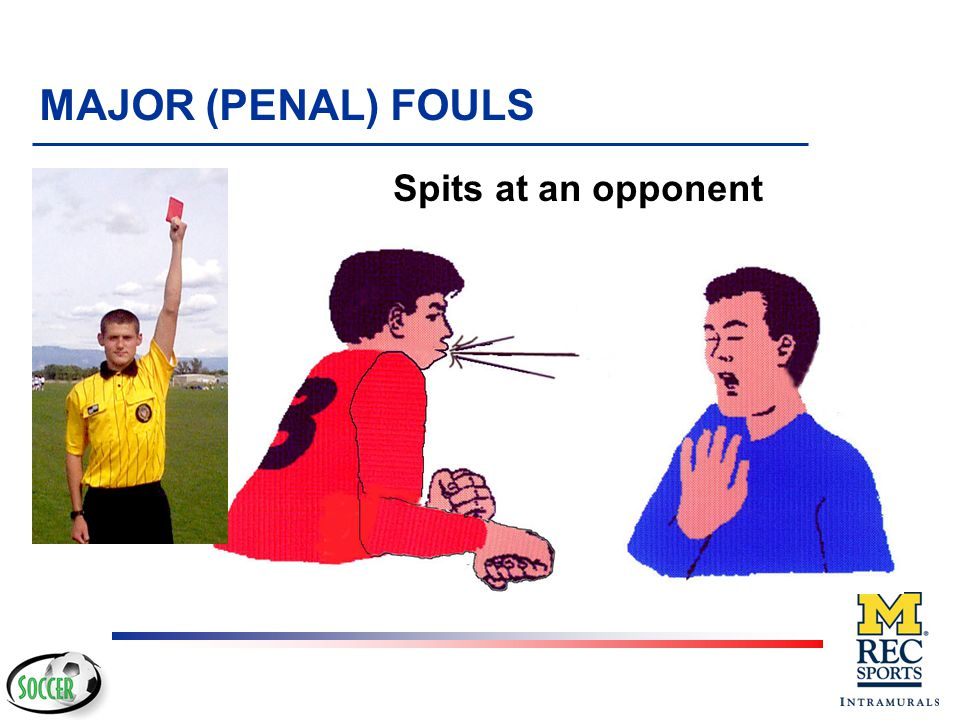 MAJOR (PENAL) FOULS Spits at an opponent