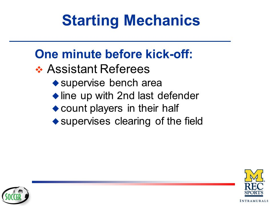 Starting Mechanics One minute before kick-off: Assistant Referees