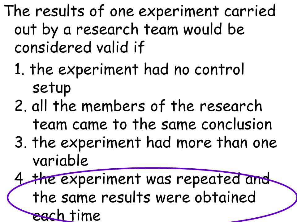 The results of one experiment carried out by a research team would be considered valid if