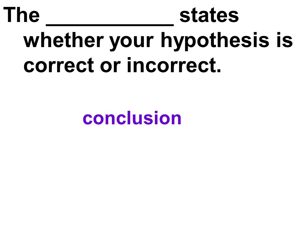 The ___________ states whether your hypothesis is correct or incorrect.