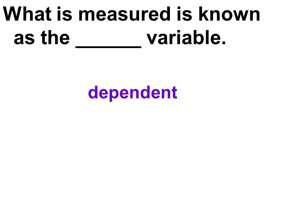 What is measured is known as the ______ variable.