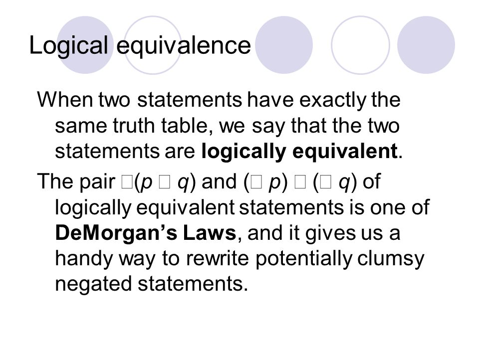 Logical equivalence When two statements have exactly the same truth table, we say that the two statements are logically equivalent.