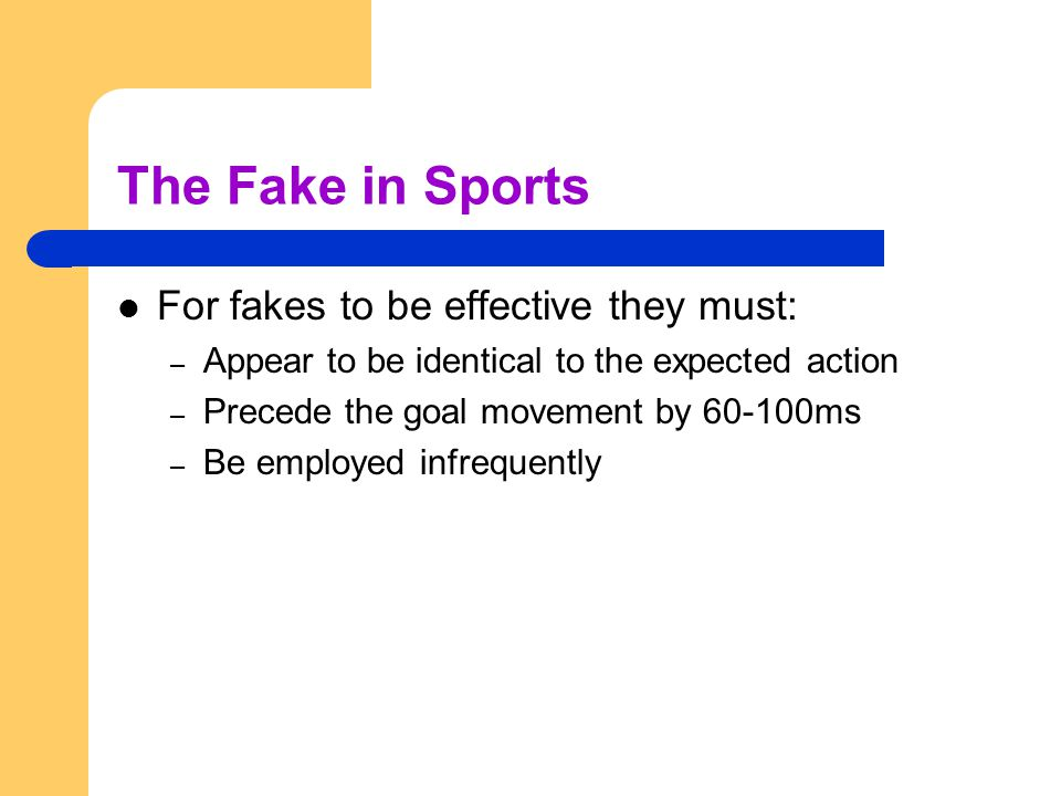 The Fake in Sports For fakes to be effective they must: