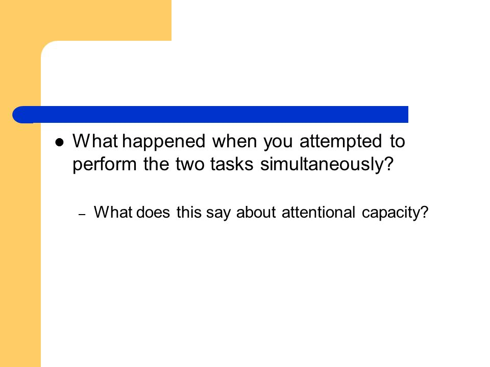 What happened when you attempted to perform the two tasks simultaneously