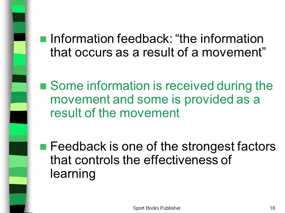 Information feedback: the information that occurs as a result of a movement