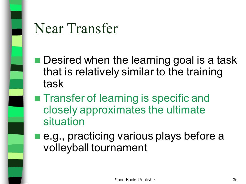 Near Transfer Desired when the learning goal is a task that is relatively similar to the training task.